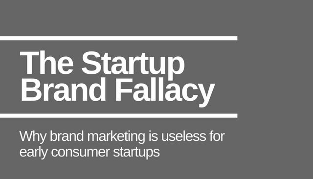 The Startup Brand Fallacy: Why brand marketing is mostly