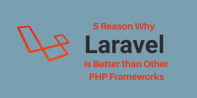 5 Reason Why Laravel is Better than Other PHP Frameworks